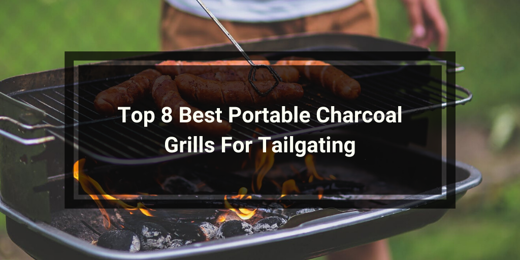 Top 8 Best portable Charcoal Grills For Tailgating