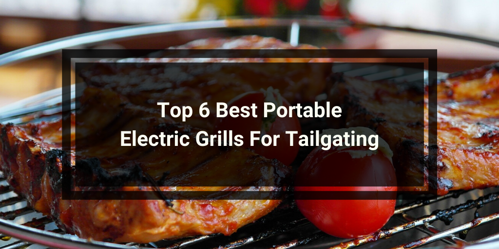 Best Portable Electric Grills For Tailgating