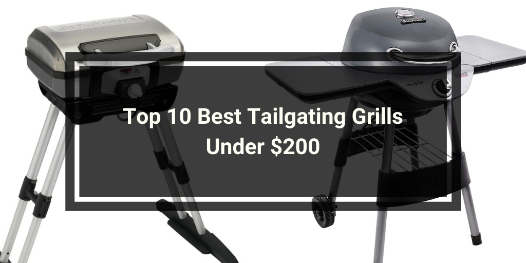 Top 10 Best Tailgating Grills Under $200